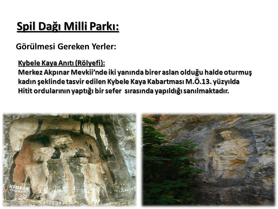 Spil Dağı Milli Parkı: Görülmesi Gereken Yerler: Kybele Kaya Anıtı (Rölyefi): Merkez Akpınar Mevkii'nde iki yanında birer aslan olduğu halde oturmuş k