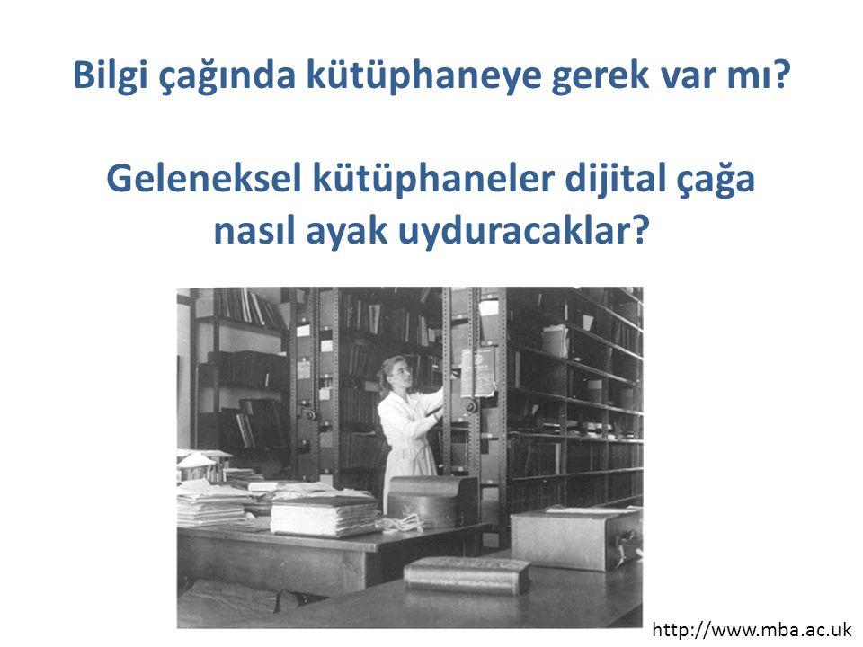 Bilgi çağında kütüphaneye gerek var mı? Geleneksel kütüphaneler dijital çağa nasıl ayak uyduracaklar? http://www.mba.ac.uk