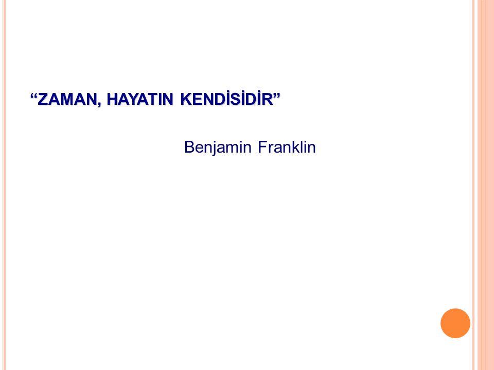"""""""ZAMAN, HAYATIN KENDİSİDİR"""" Benjamin Franklin"""