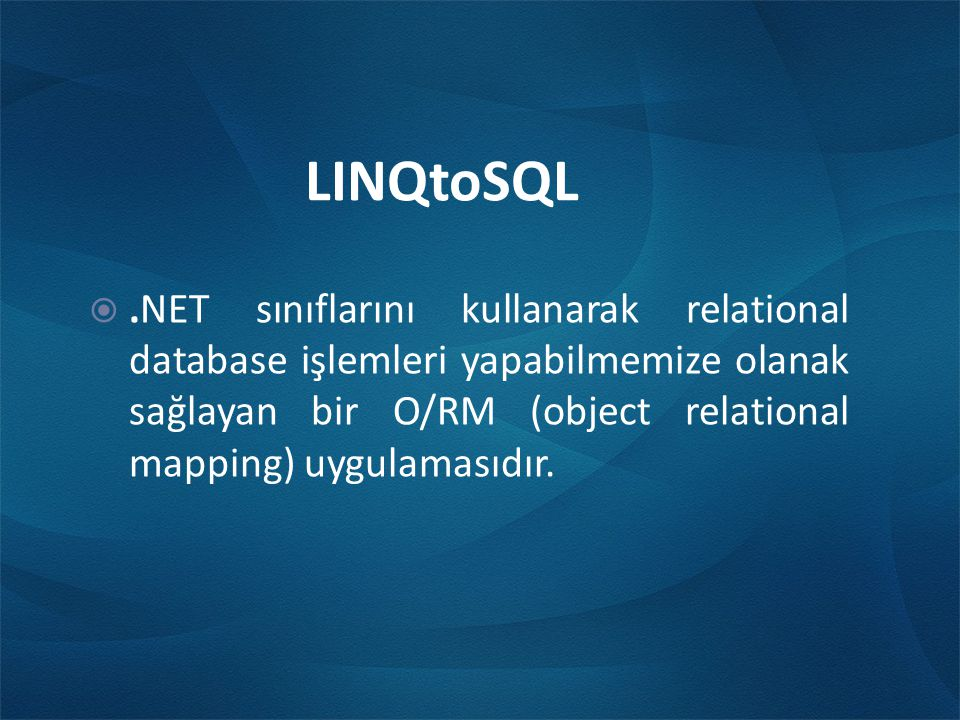 .NET Language Integrated Query LINQ to Objects Objects C# 3.0C# 3.0 Visual Basic 9.0Visual Basic 9.0 OthersOthers Objects XML Relational LINQ to Objects LINQ to DataSets LINQ to Entities LINQ to SQL SQL LINQ to XML LINQ PROJESİ LINQ to SQL
