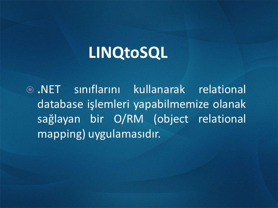 LINQtoSQL .NET sınıflarını kullanarak relational database işlemleri yapabilmemize olanak sağlayan bir O/RM (object relational mapping) uygulamasıdır.