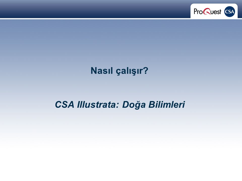 Proprietary and Confidential ProQuest Information & Learning Nasıl çalışır.