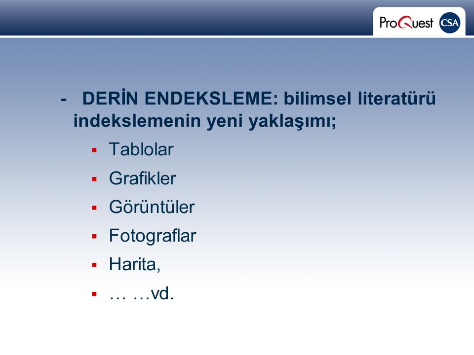 Proprietary and Confidential ProQuest Information & Learning - DERİN ENDEKSLEME: bilimsel literatürü indekslemenin yeni yaklaşımı;  Tablolar  Grafikler  Görüntüler  Fotograflar  Harita,  … …vd.