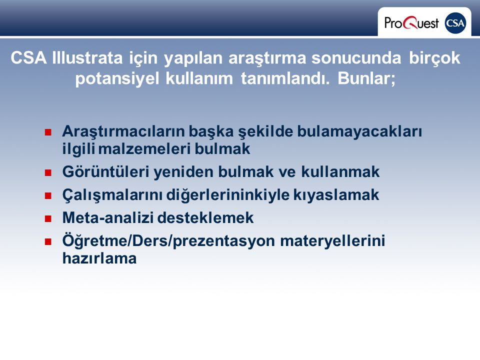 Proprietary and Confidential ProQuest Information & Learning CSA Illustrata için yapılan araştırma sonucunda birçok potansiyel kullanım tanımlandı.