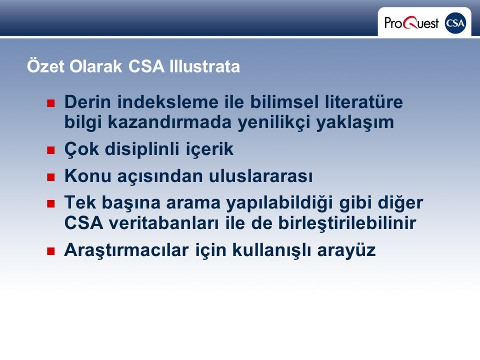 Proprietary and Confidential ProQuest Information & Learning Özet Olarak CSA Illustrata Derin indeksleme ile bilimsel literatüre bilgi kazandırmada yenilikçi yaklaşım Çok disiplinli içerik Konu açısından uluslararası Tek başına arama yapılabildiği gibi diğer CSA veritabanları ile de birleştirilebilinir Araştırmacılar için kullanışlı arayüz