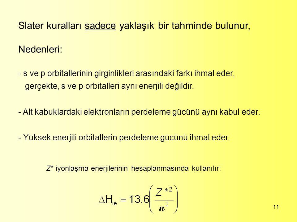 11 Slater kuralları sadece yaklaşık bir tahminde bulunur, Nedenleri: - s ve p orbitallerinin girginlikleri arasındaki farkı ihmal eder, gerçekte, s ve