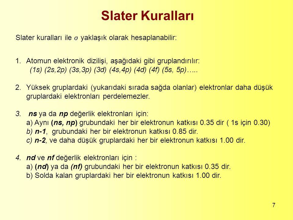 7 1. Atomun elektronik dizilişi, aşağıdaki gibi gruplandırılır: (1s) (2s,2p) (3s,3p) (3d) (4s,4p) (4d) (4f) (5s, 5p)….. 2.Yüksek gruplardaki (yukarıda