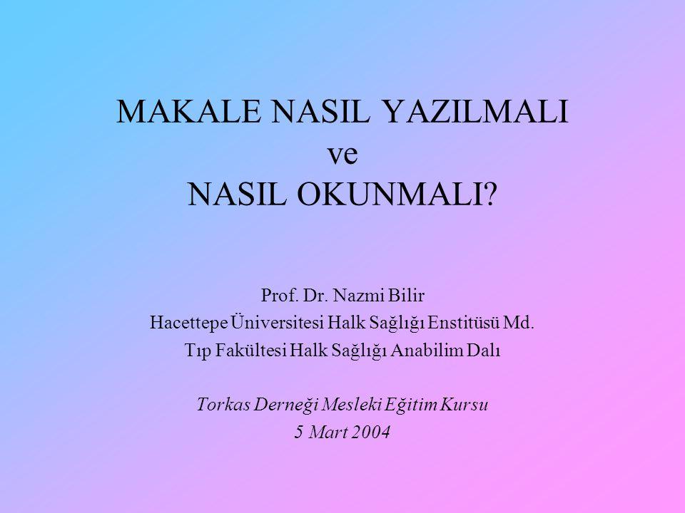 MAKALE NASIL YAZILMALI ve NASIL OKUNMALI? Prof. Dr. Nazmi Bilir Hacettepe Üniversitesi Halk Sağlığı Enstitüsü Md. Tıp Fakültesi Halk Sağlığı Anabilim