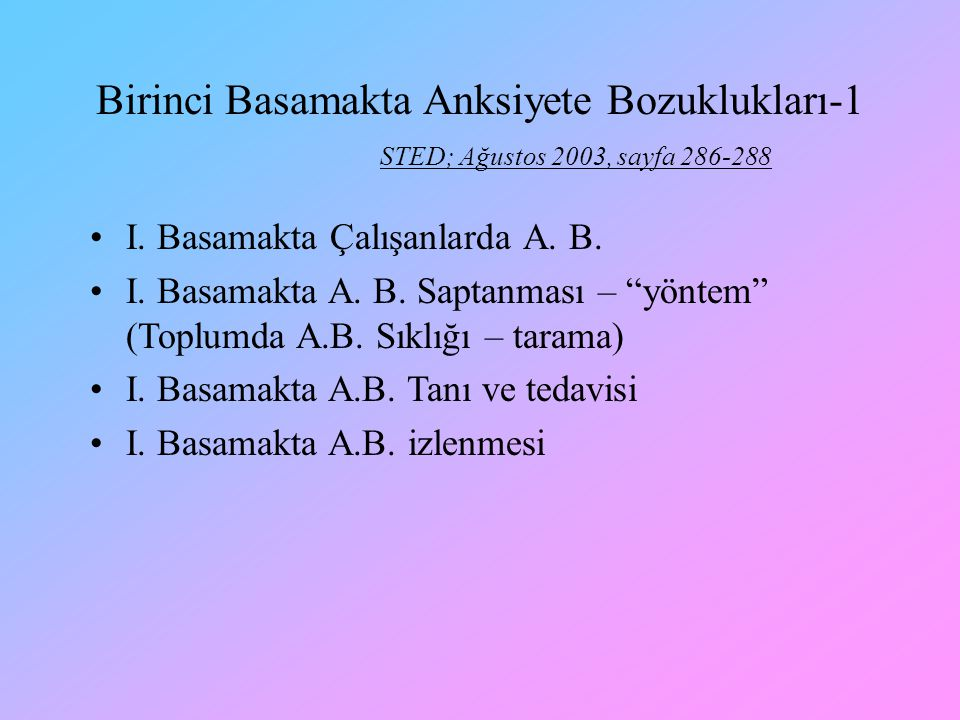 """Birinci Basamakta Anksiyete Bozuklukları-1 STED; Ağustos 2003, sayfa 286-288 I. Basamakta Çalışanlarda A. B. I. Basamakta A. B. Saptanması – """"yöntem"""""""