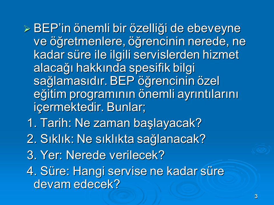3  BEP'in önemli bir özelliği de ebeveyne ve öğretmenlere, öğrencinin nerede, ne kadar süre ile ilgili servislerden hizmet alacağı hakkında spesifik bilgi sağlamasıdır.