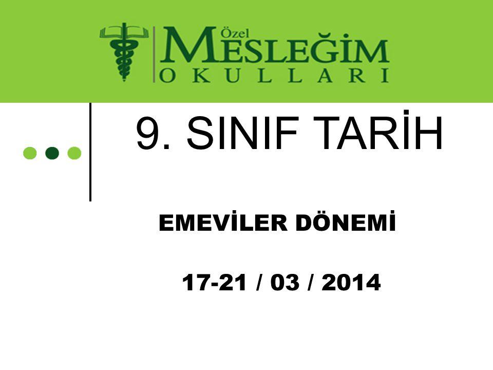 9. SINIF TARİH EMEVİLER DÖNEMİ 17-21 / 03 / 2014