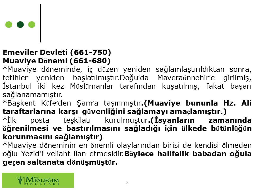 2 Emeviler Devleti (661-750) Muaviye D ö nemi (661-680) *Muaviye d ö neminde, i ç d ü zen yeniden sağlamlaştırıldıktan sonra, fetihler yeniden başlatı