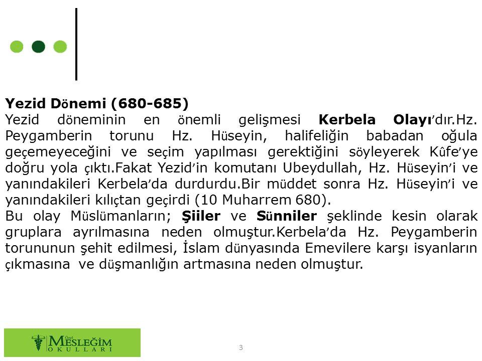 3 Yezid D ö nemi (680-685) Yezid d ö neminin en ö nemli gelişmesi Kerbela Olayı ' dır.Hz. Peygamberin torunu Hz. H ü seyin, halifeliğin babadan oğula