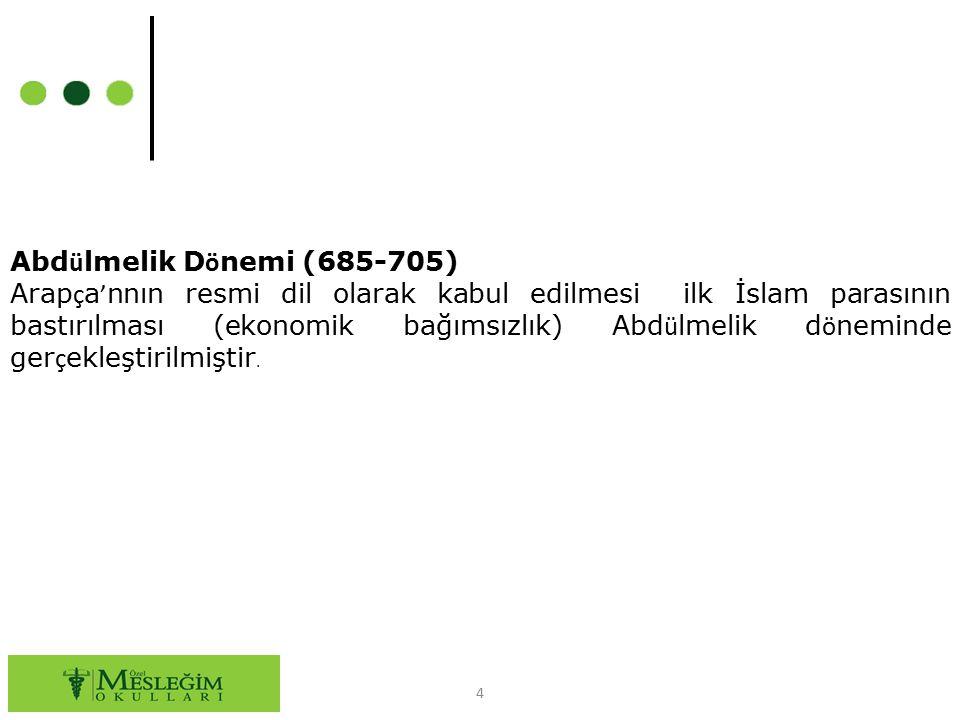 4 Abd ü lmelik D ö nemi (685-705) Arap ç a ' nnın resmi dil olarak kabul edilmesi ilk İslam parasının bastırılması (ekonomik bağımsızlık) Abd ü lmelik