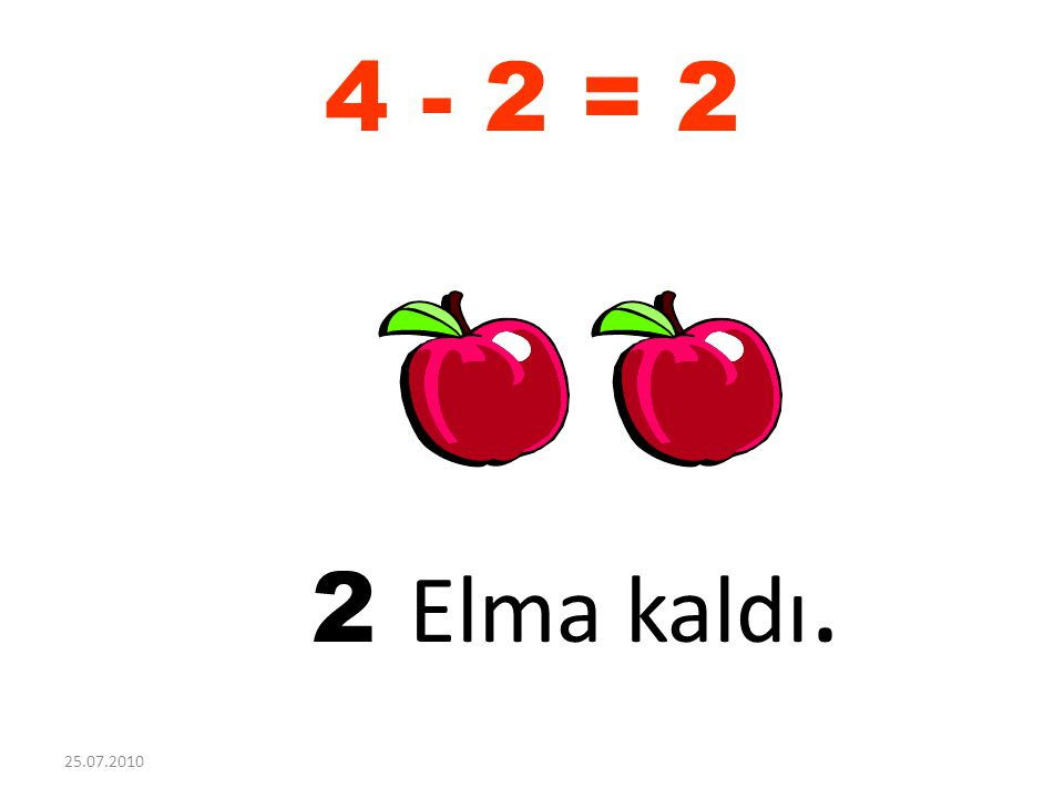 4 elmanın 2 'sini birer tane dağıttık. 25.07.2010