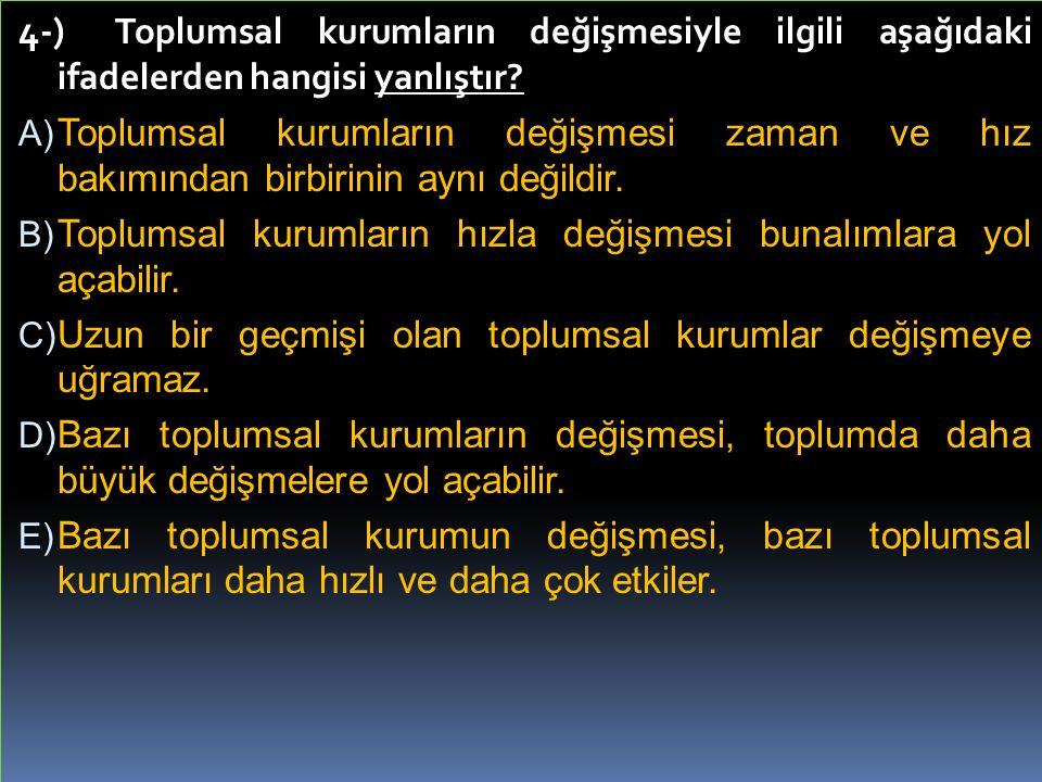 4-) Toplumsal kurumların değişmesiyle ilgili aşağıdaki ifadelerden hangisi yanlıştır.