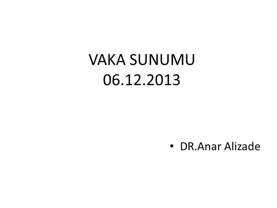 VAKA SUNUMU 06.12.2013 DR.Anar Alizade
