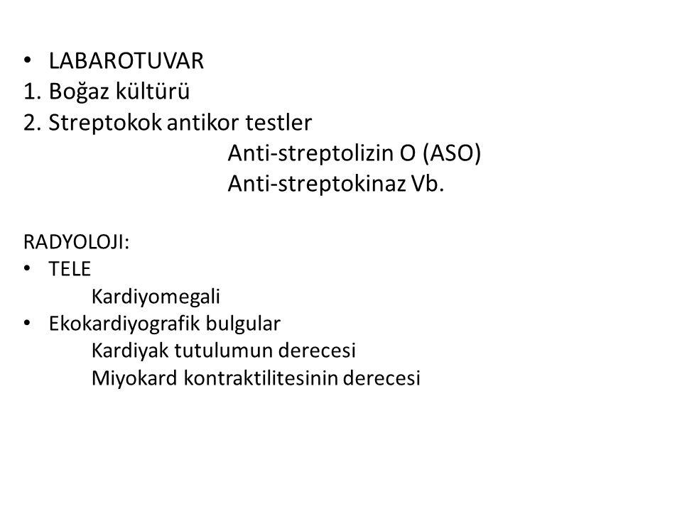 LABAROTUVAR 1.Boğaz kültürü 2.Streptokok antikor testler Anti-streptolizin O (ASO) Anti-streptokinaz Vb.