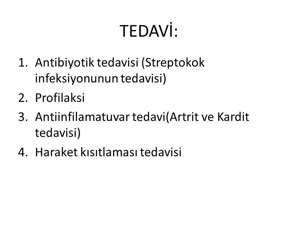 TEDAVİ: 1.Antibiyotik tedavisi (Streptokok infeksiyonunun tedavisi) 2.Profilaksi 3.Antiinfilamatuvar tedavi(Artrit ve Kardit tedavisi) 4.Haraket kısıtlaması tedavisi