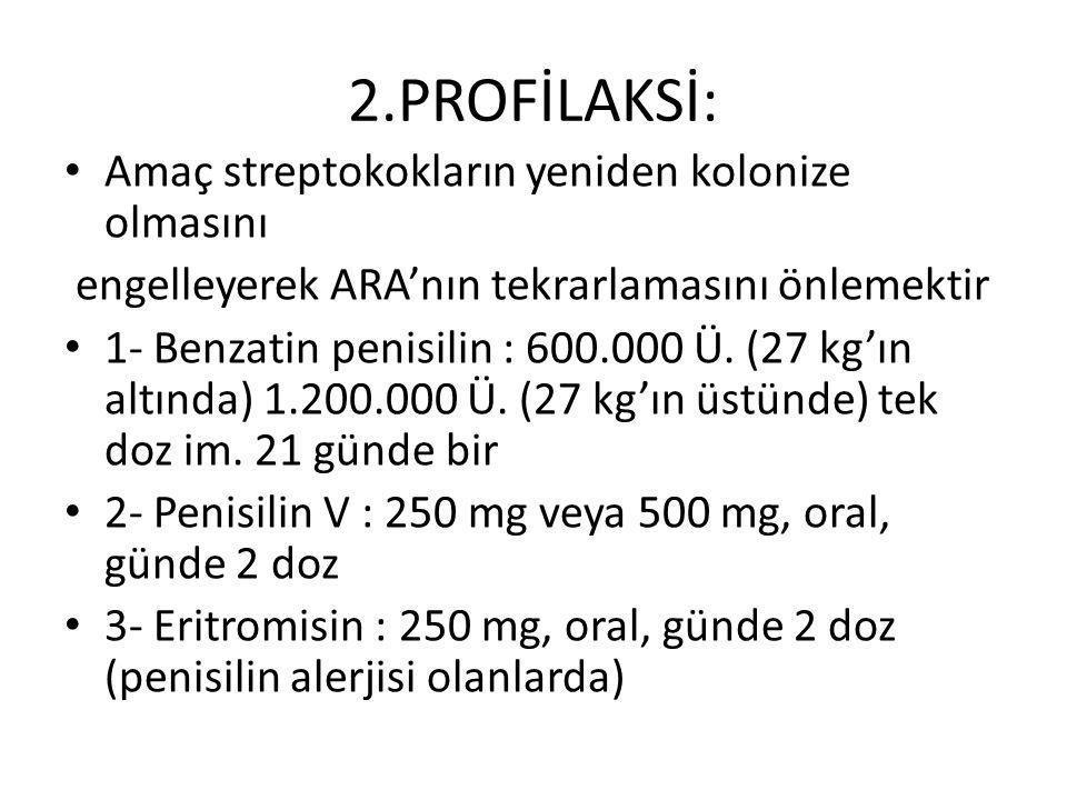 2.PROFİLAKSİ: Amaç streptokokların yeniden kolonize olmasını engelleyerek ARA'nın tekrarlamasını önlemektir 1- Benzatin penisilin : 600.000 Ü.