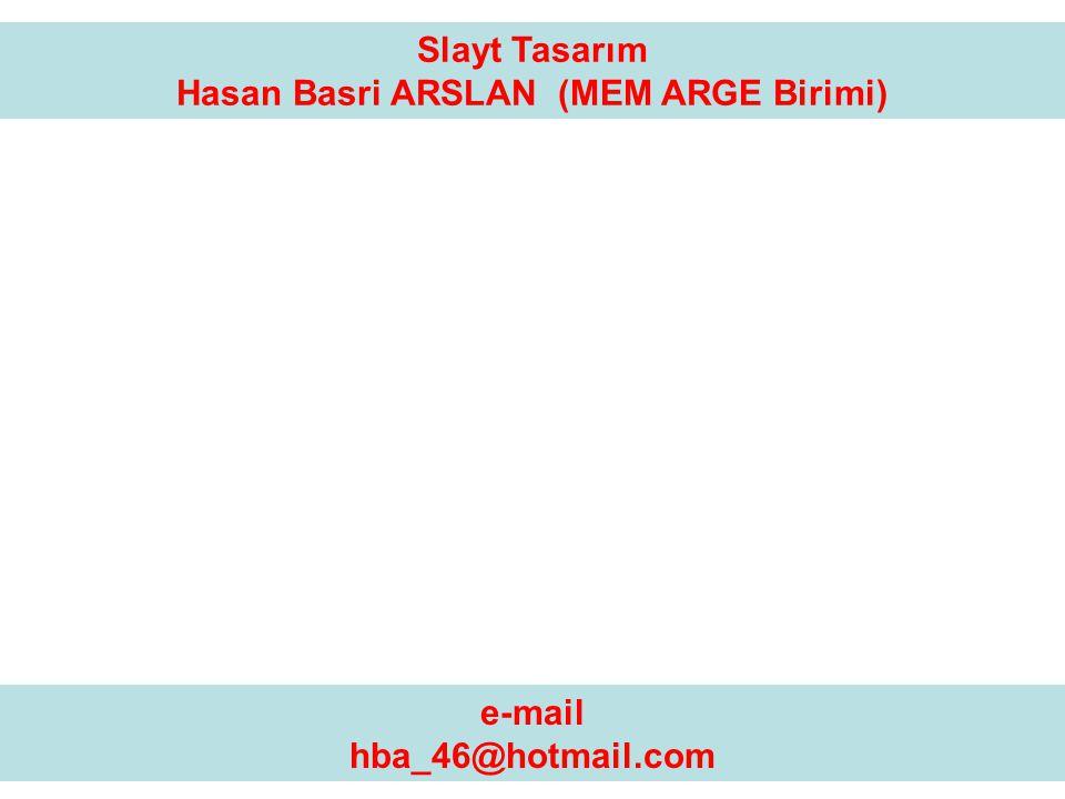 e-mail hba_46@hotmail.com Slayt Tasarım Hasan Basri ARSLAN (MEM ARGE Birimi)