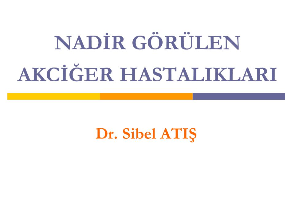NADİR GÖRÜLEN AKCİĞER HASTALIKLARI Dr. Sibel ATIŞ