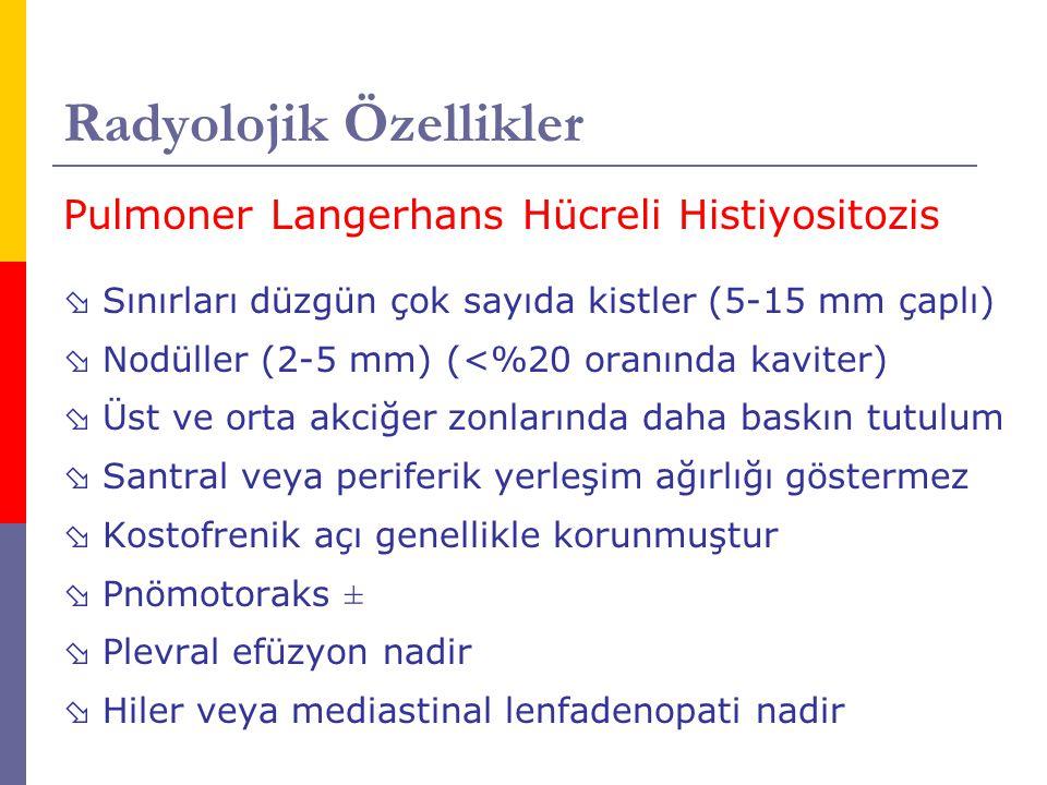 Radyolojik Özellikler Pulmoner Langerhans Hücreli Histiyositozis  Sınırları düzgün çok sayıda kistler (5-15 mm çaplı)  Nodüller (2-5 mm) (<%20 oranı