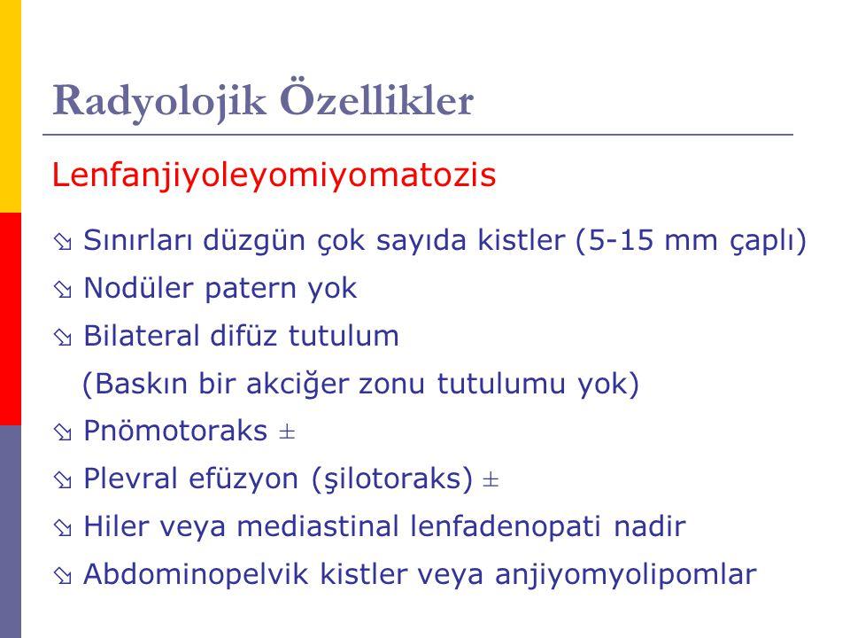 Radyolojik Özellikler Lenfanjiyoleyomiyomatozis  Sınırları düzgün çok sayıda kistler (5-15 mm çaplı)  Nodüler patern yok  Bilateral difüz tutulum (