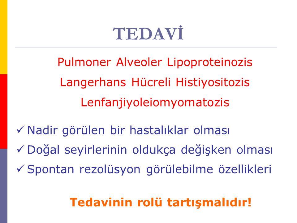 TEDAVİ Pulmoner Alveoler Lipoproteinozis Langerhans Hücreli Histiyositozis Lenfanjiyoleiomyomatozis Nadir görülen bir hastalıklar olması Doğal seyirle