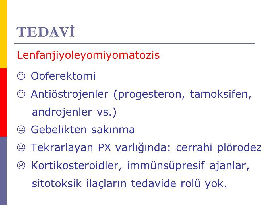 TEDAVİ Lenfanjiyoleyomiyomatozis  Ooferektomi  Antiöstrojenler (progesteron, tamoksifen, androjenler vs.)  Gebelikten sakınma  Tekrarlayan PX varl