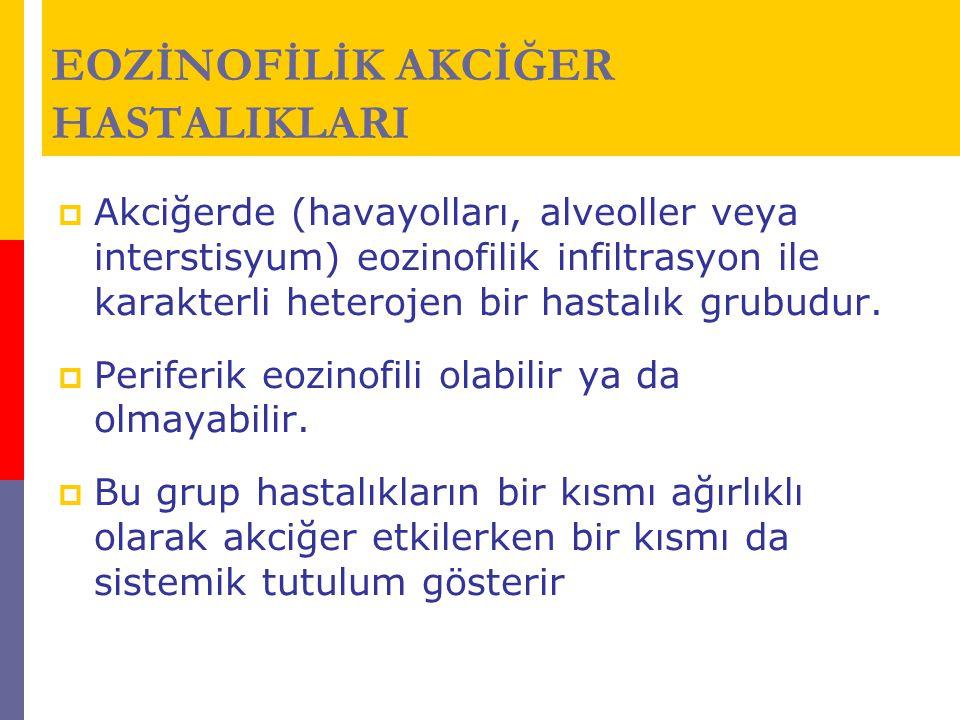  Akciğerde (havayolları, alveoller veya interstisyum) eozinofilik infiltrasyon ile karakterli heterojen bir hastalık grubudur.  Periferik eozinofili