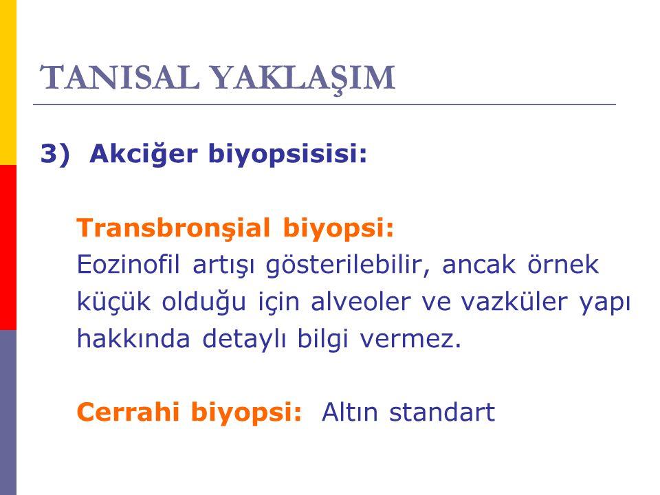 TANISAL YAKLAŞIM 3) Akciğer biyopsisisi: Transbronşial biyopsi: Eozinofil artışı gösterilebilir, ancak örnek küçük olduğu için alveoler ve vazküler ya