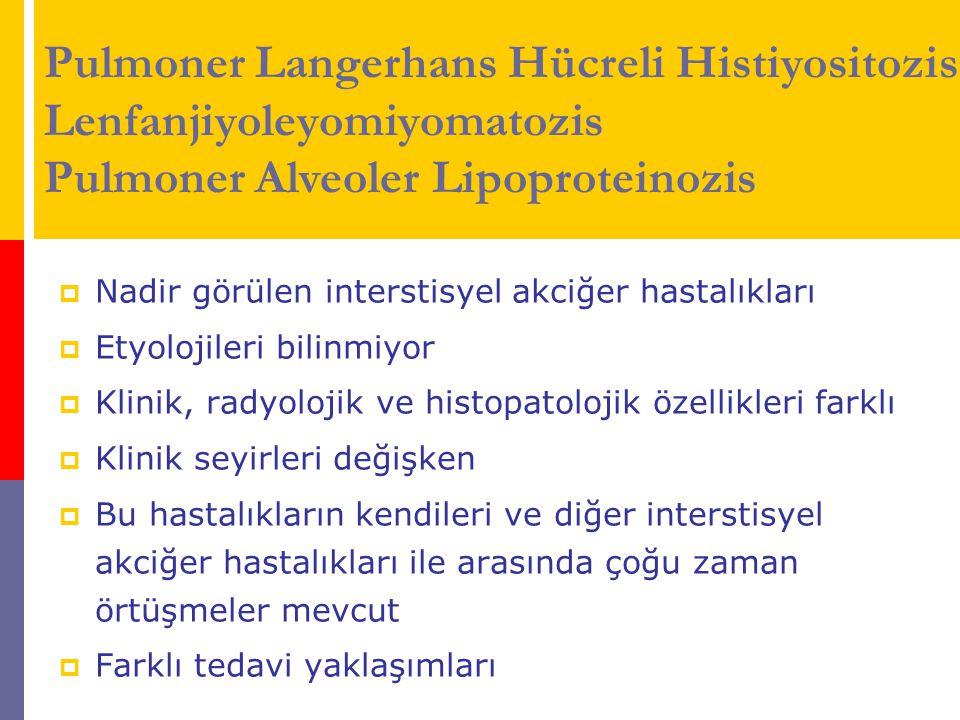 Pulmoner Langerhans Hücreli Histiyositozis Lenfanjiyoleyomiyomatozis Pulmoner Alveoler Lipoproteinozis  Nadir görülen interstisyel akciğer hastalıkla