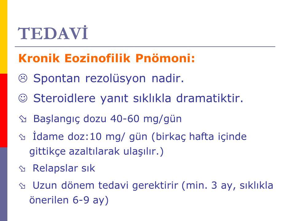 TEDAVİ Kronik Eozinofilik Pnömoni:  Spontan rezolüsyon nadir. Steroidlere yanıt sıklıkla dramatiktir.  Başlangıç dozu 40-60 mg/gün  İdame doz:10 mg