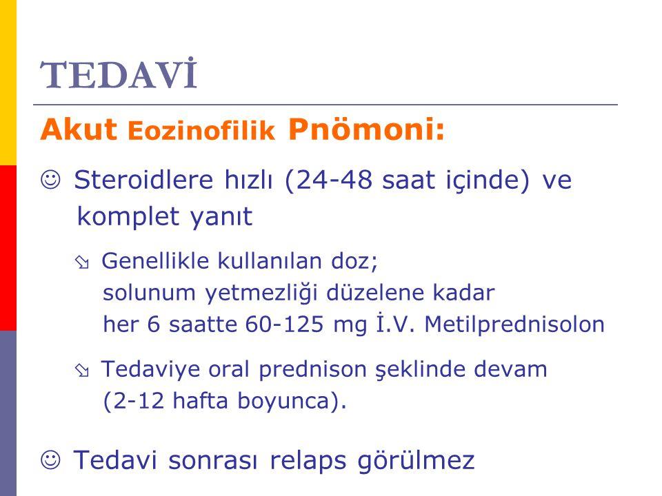TEDAVİ Akut Eozinofilik Pnömoni: Steroidlere hızlı (24-48 saat içinde) ve komplet yanıt  Genellikle kullanılan doz; solunum yetmezliği düzelene kadar
