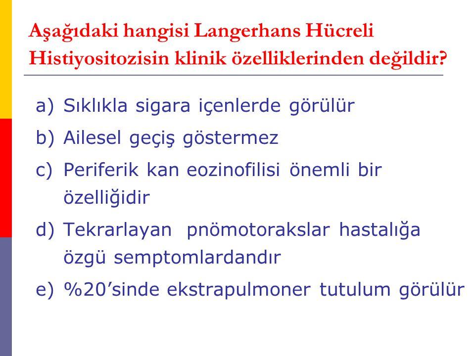 Aşağıdaki hangisi Langerhans Hücreli Histiyositozisin klinik özelliklerinden değildir? a)Sıklıkla sigara içenlerde görülür b)Ailesel geçiş göstermez c