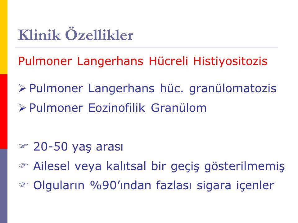 Klinik Özellikler Pulmoner Langerhans Hücreli Histiyositozis  Pulmoner Langerhans hüc. granülomatozis  Pulmoner Eozinofilik Granülom  20-50 yaş ara