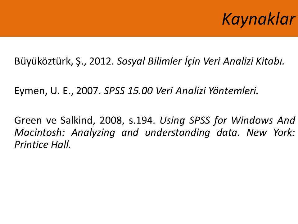 Büyüköztürk, Ş., 2012. Sosyal Bilimler İçin Veri Analizi Kitabı. Eymen, U. E., 2007. SPSS 15.00 Veri Analizi Yöntemleri. Green ve Salkind, 2008, s.194