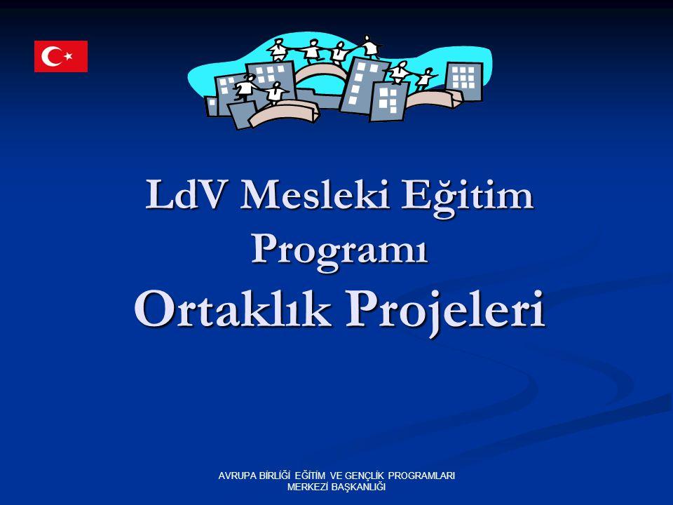 AVRUPA BİRLİĞİ EĞİTİM VE GENÇLİK PROGRAMLARI MERKEZİ BAŞKANLIĞI LdV Mesleki Eğitim Programı Ortaklık Projeleri