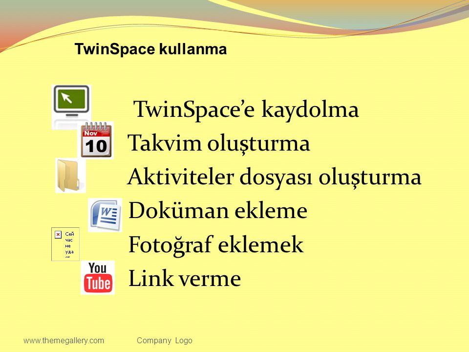 TwinSpace'e kaydolma Takvim oluşturma Aktiviteler dosyası oluşturma Doküman ekleme Fotoğraf eklemek Link verme www.themegallery.comCompany Logo TwinSpace kullanma