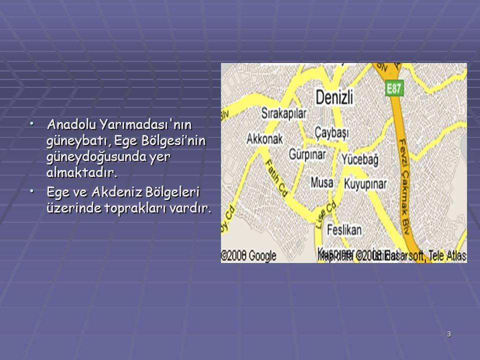 3 Anadolu Yarımadası nın güneybatı, Ege Bölgesi'nin güneydoğusunda yer almaktadır.