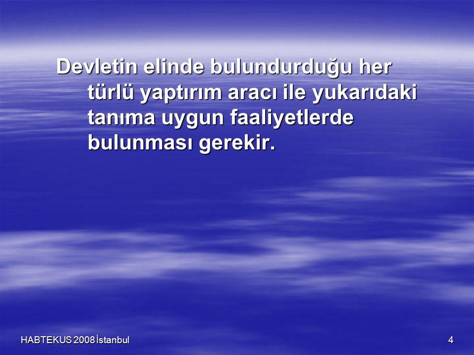 HABTEKUS 2008 İstanbul 4 Devletin elinde bulundurduğu her türlü yaptırım aracı ile yukarıdaki tanıma uygun faaliyetlerde bulunması gerekir.