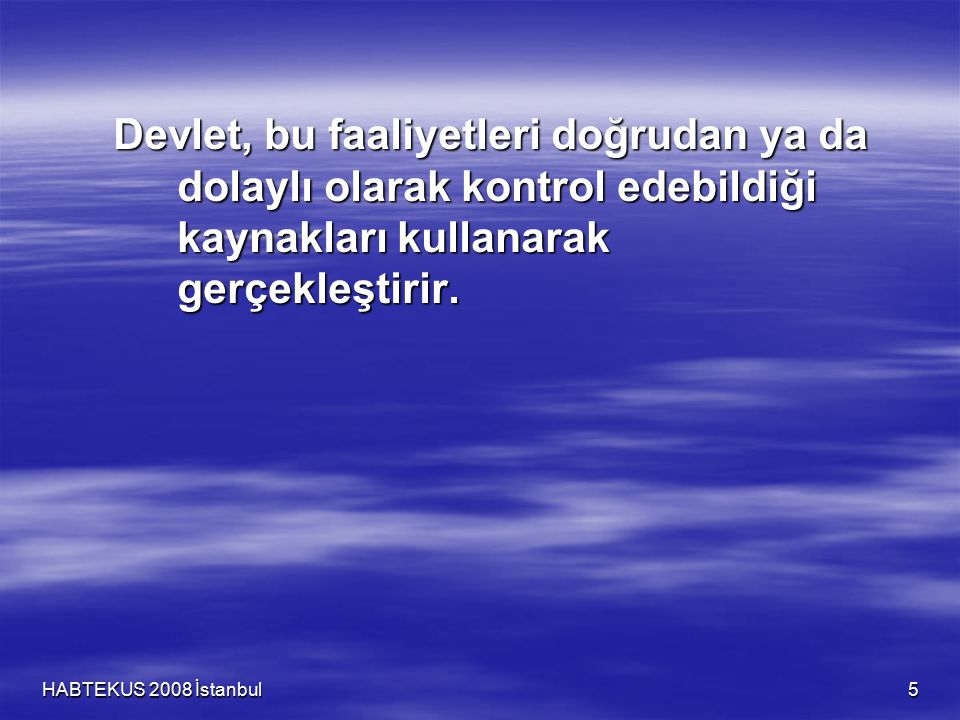 HABTEKUS 2008 İstanbul 6 Daha fazla kaynağa sahip olmak yanında mevcut kaynakları daha verimli ve daha işlevsel kullanmak gerekir.