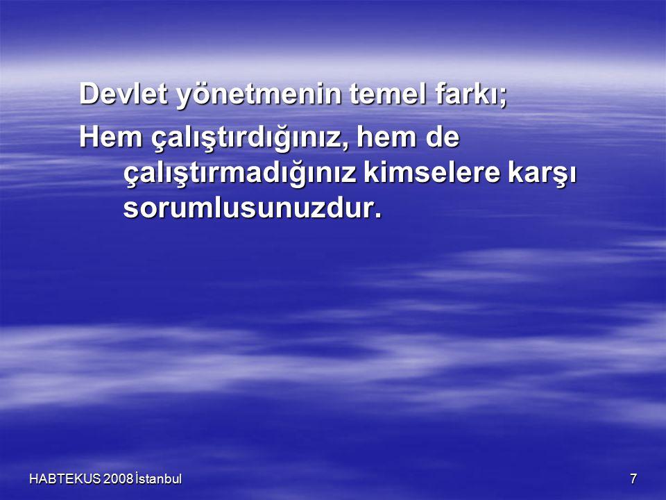HABTEKUS 2008 İstanbul 8 Yukarıdaki sorumluluğundan ötürü devlet hem kaynakların ne olduğunu devlet hem kaynakların ne olduğunu hem de nasıl kullanılacağını belirler.