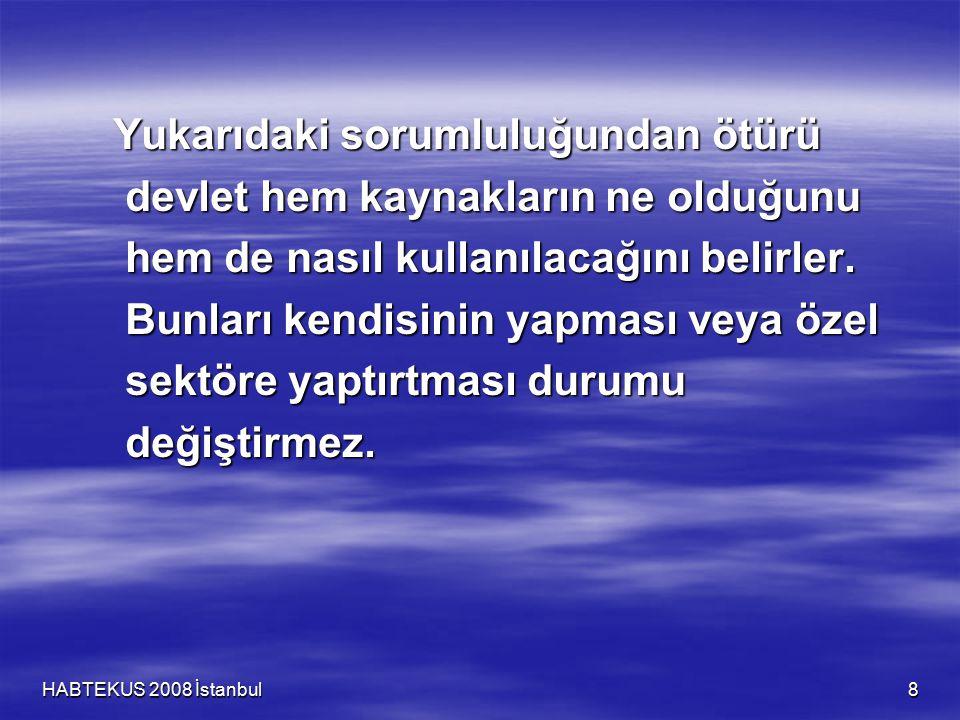 HABTEKUS 2008 İstanbul 8 Yukarıdaki sorumluluğundan ötürü devlet hem kaynakların ne olduğunu devlet hem kaynakların ne olduğunu hem de nasıl kullanıla