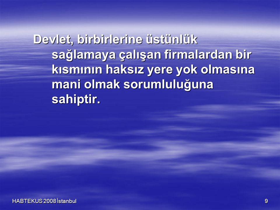 HABTEKUS 2008 İstanbul 9 Devlet, birbirlerine üstünlük sağlamaya çalışan firmalardan bir kısmının haksız yere yok olmasına mani olmak sorumluluğuna sa