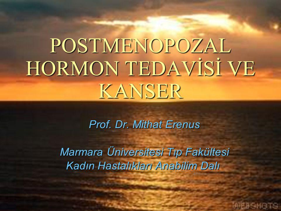 POSTMENOPOZAL HORMON TEDAVİSİ VE KANSER Prof. Dr. Mithat Erenus Marmara Üniversitesi Tıp Fakültesi Kadın Hastalıkları Anabilim Dalı