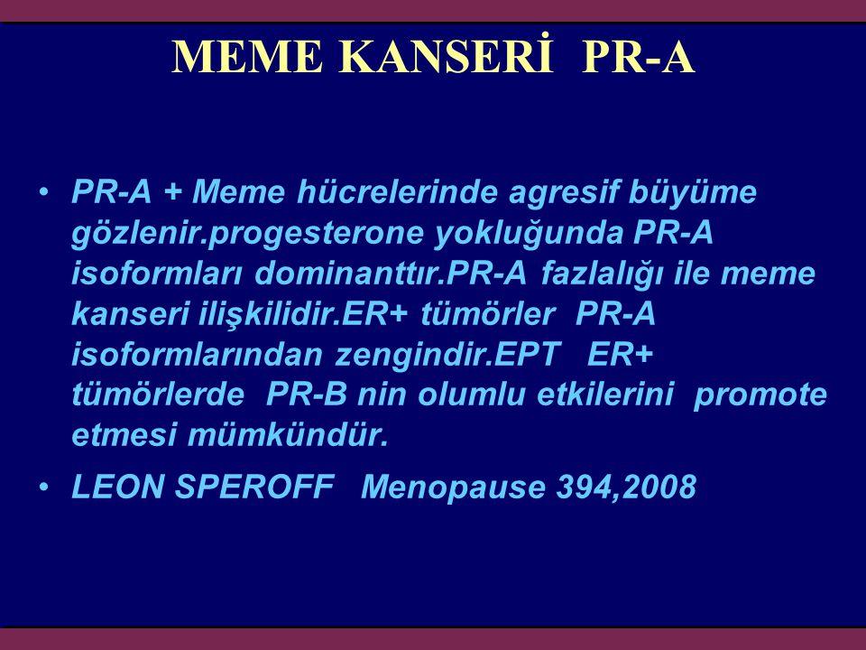 MEME KANSERİ PR-A PR-A + Meme hücrelerinde agresif büyüme gözlenir.progesterone yokluğunda PR-A isoformları dominanttır.PR-A fazlalığı ile meme kanser