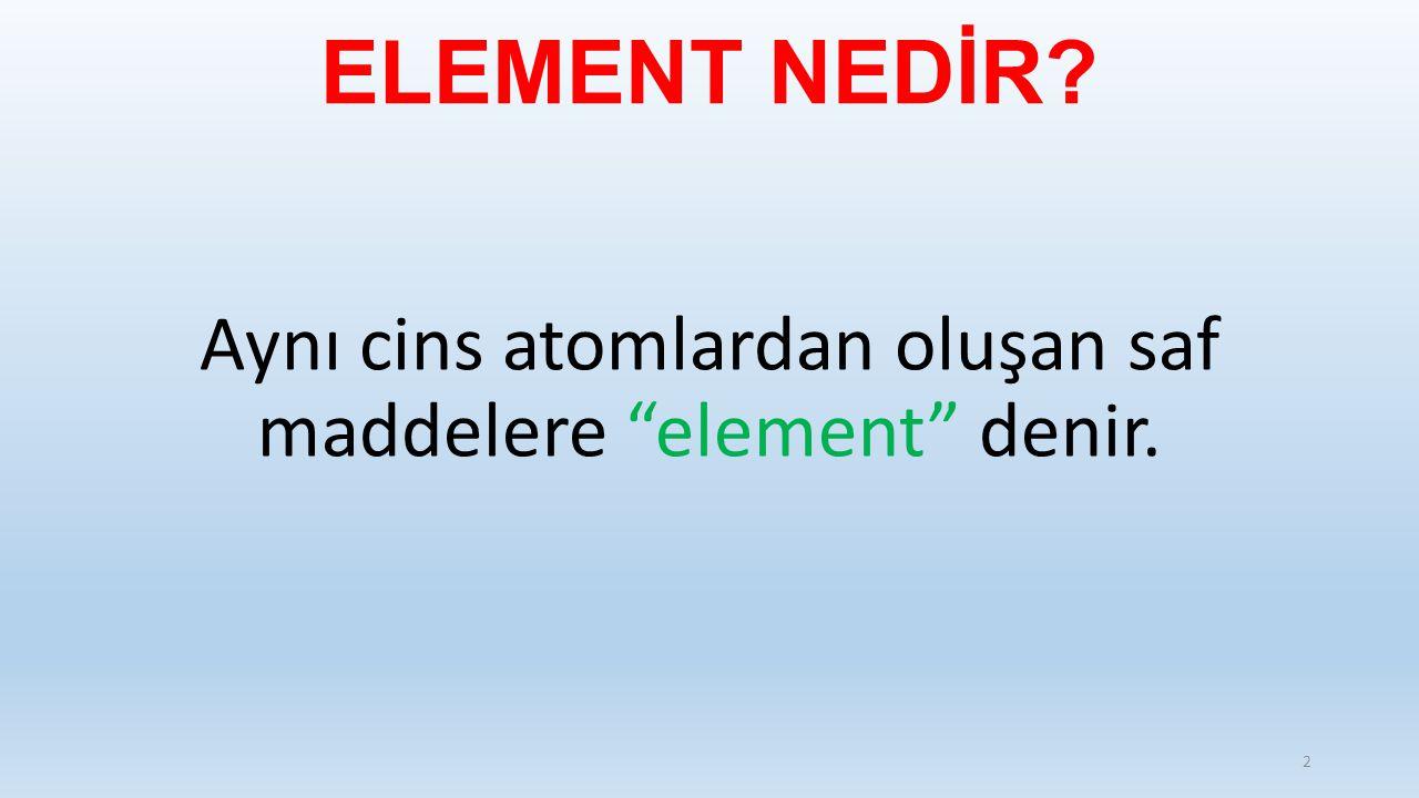 """ELEMENT NEDİR? Aynı cins atomlardan oluşan saf maddelere """"element"""" denir. 2"""