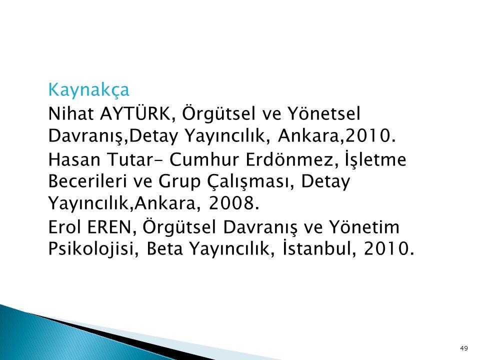 Kaynakça Nihat AYTÜRK, Örgütsel ve Yönetsel Davranış,Detay Yayıncılık, Ankara,2010. Hasan Tutar- Cumhur Erdönmez, İşletme Becerileri ve Grup Çalışması